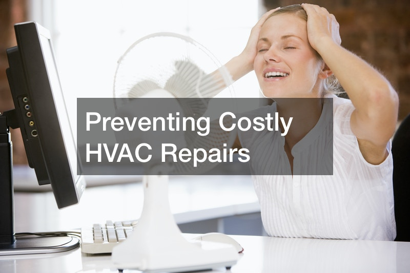 Preventing Costly and Inconvenient HVAC Repairs