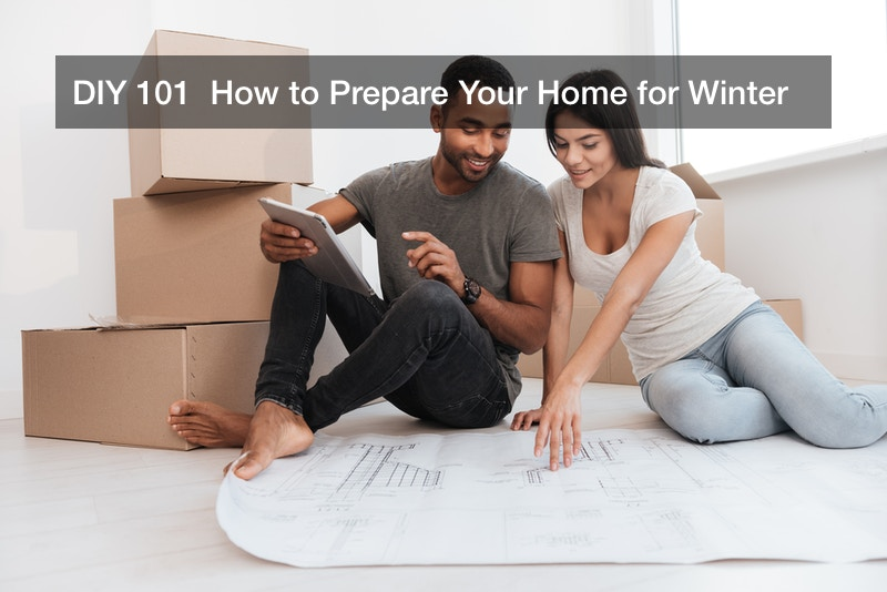 DIY 101  How to Prepare Your Home for Winter