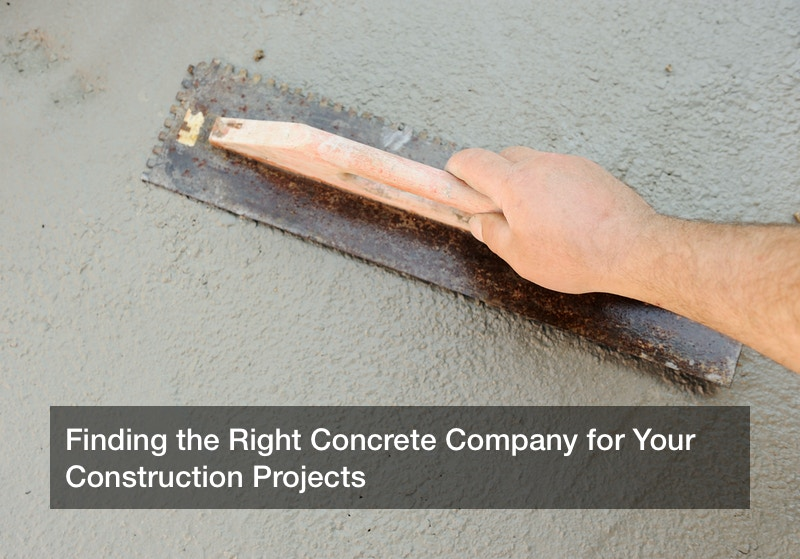 Finding the Right Concrete Company for Your Construction Projects