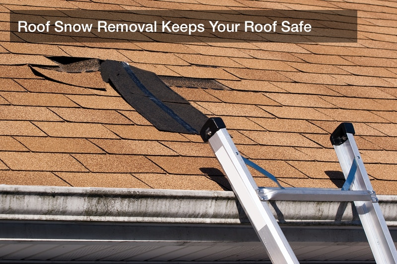 Roof Snow Removal Keeps Your Roof Safe
