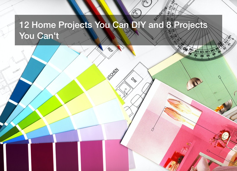 12 Home Projects You Can DIY and 8 Projects You Can't