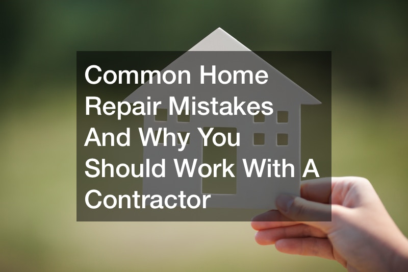 Common Home Repair Mistakes And Why You Should Work With A Contractor