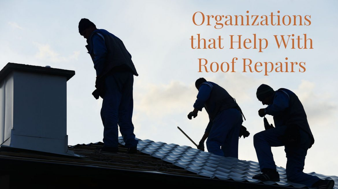 Organizations that Help With Roof Repairs