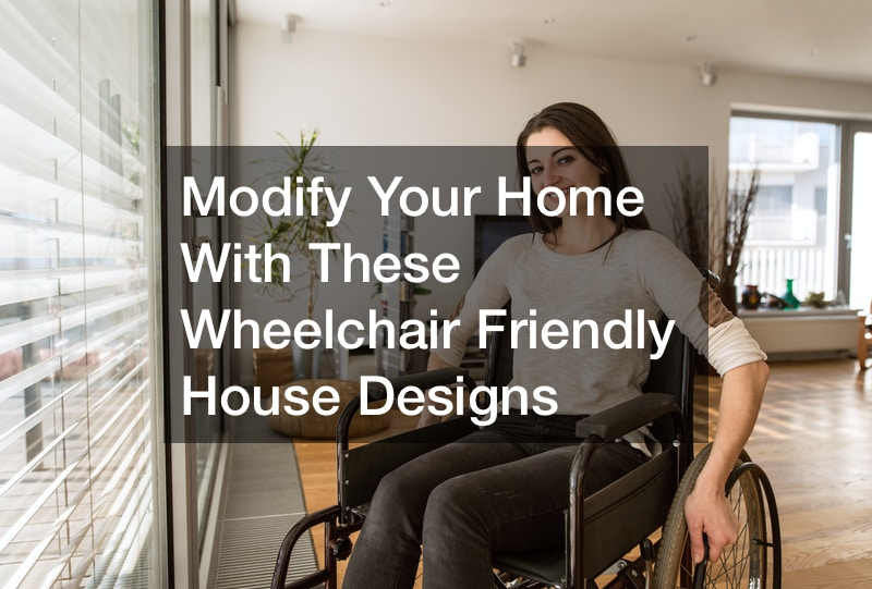 Modify Your Home With These Wheelchair Friendly House Designs