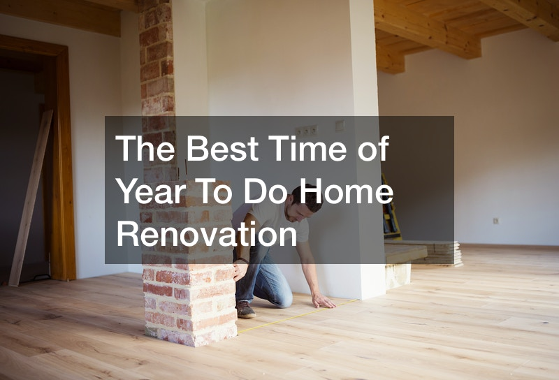 The Best Time of Year To Do Home Renovation