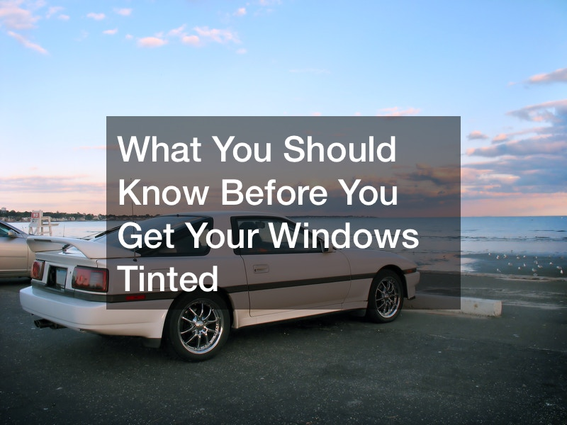 What you should know before you get your windows tinted