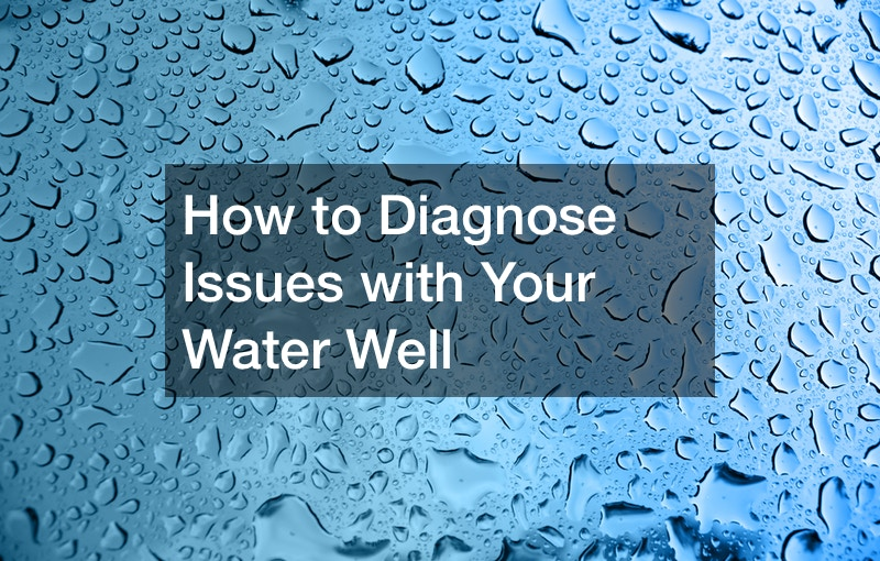 How to Diagnose Issues with Your Water Well
