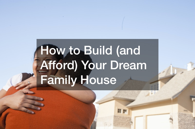 How to Build (and Afford) Your Dream Family House