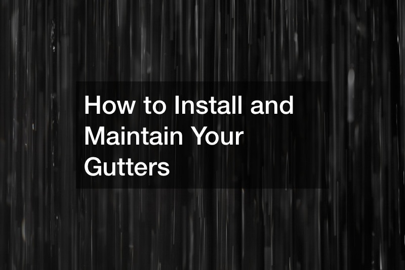 How to Install and Maintain Your Gutters
