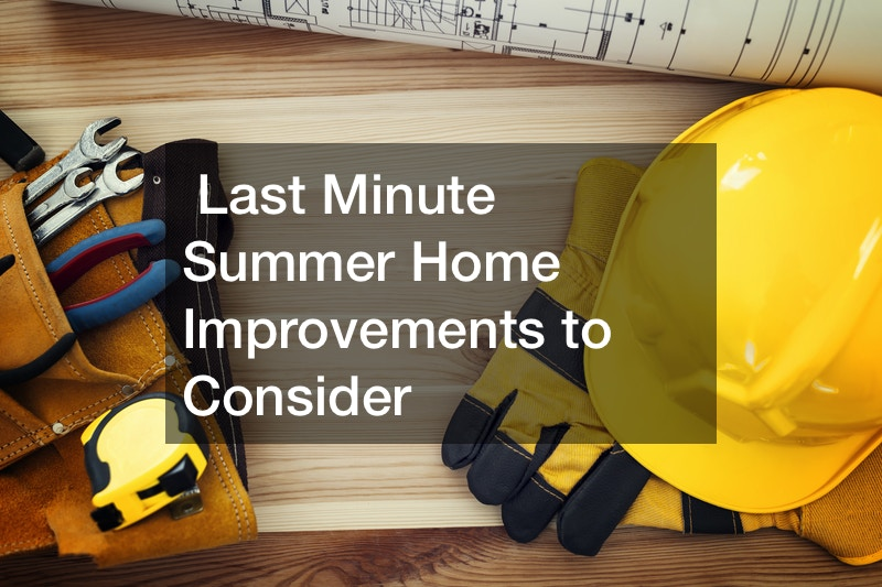 Last Minute Summer Home Improvements to Consider
