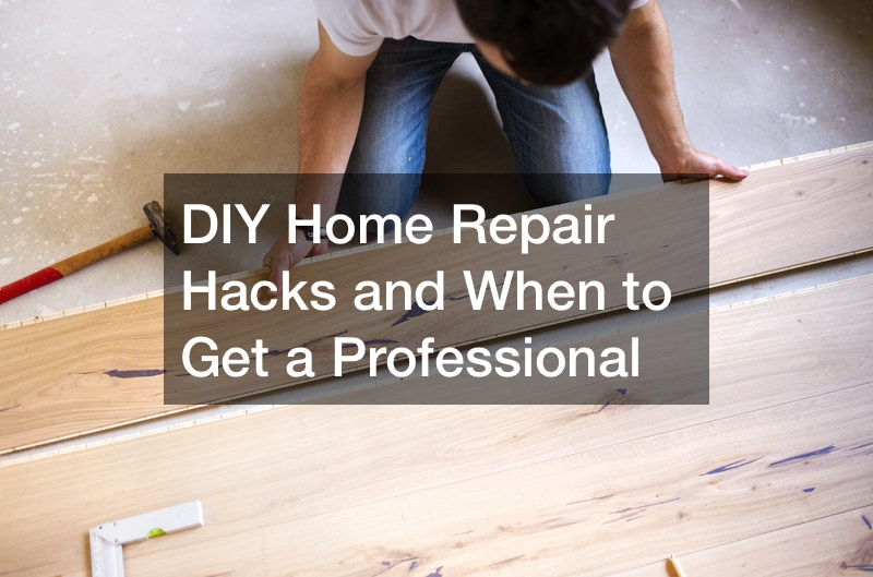 DIY Home Repair Hacks and When to Get a Professional